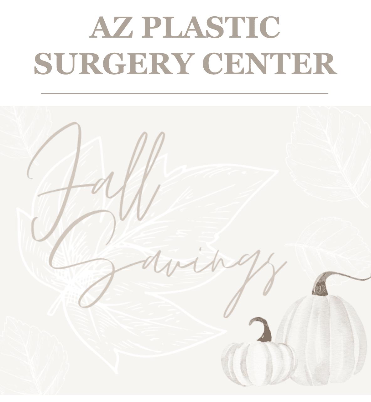 AZ Plastic Surgery Center. Fall Savings